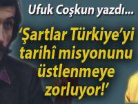 """Ufuk Coşkun; """"Şartlar Türkiye'yi tarihî misyonunu üstlenmeye zorluyor!"""""""