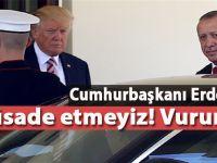 """Cumhurbaşkanı Erdoğan; """"Müsaade etmeyiz, vururuz!"""""""