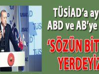 """Cumhurbaşkanı Erdoğan'dan, ABD, AB ve TÜSİAD'a net mesajlar; """"Sözün bittiği yerdeyiz!"""""""