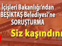 Beşiktaş Belediyesi'ne soruşturma! Siz kaşındınız!
