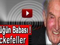 Kötülüğün babası; Rockefeller...