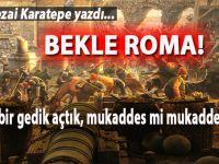 Tarık Sezai Karatepe yazdı; Bekle Roma!
