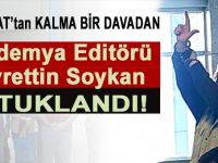 Akademya Editörü Hayrettin Soykan tutuklandı!