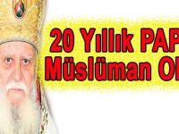 20 Yıllık Papaz Müslüman oldu!