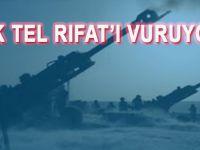 Türk topçuları Tel Rıfat'ı vuruyor