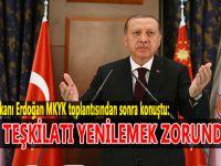 """Cumhurbaşkanı Erdoğan: """"Tüm teşkilatı yenilemek zorundayız!"""""""