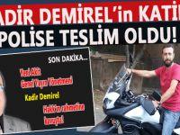 Kadir Demirel'in katili polise teslim oldu!