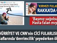 """Hürriyet ve CNN Türk'ün """"cici teröristi"""" ölmüş; başınız sağolsun!"""