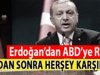 """Erdoğan'dan ABD'ye Rest: """"Bundan sonra herşey karşılıklı!"""""""