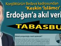 Bedava kontenjanından keskin 'İslâmcı', Erdoğan'a akıl veriyor!