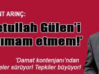 """Bülent Arınç; """"Fetullah Gülen'i tanımam etmem!"""""""