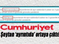 """Şeytan """"ayrıntıda"""" ortaya çıktı; Cumhuriyet'in PKK hassasiyeti!"""