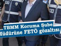 TBMM Koruma Şube Müdürüne gözaltı