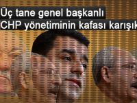 Üç tane genel başkanlı CHP yönetiminin kafası karışık!