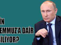 Putin 15 Temmuz'a dair ne biliyor?