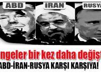 Dengeler bir kere daha değişti; ABD, Rusya ve İran karşı karşıya!