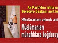 """İstifa eden Ak Parti'li Belediye Başkanı; """"Müslümanları münafıklara boğduruyorsa..."""""""
