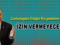 """Cumhurbaşkanı Erdoğan: """"Suriye'nin kuzeyinde bir Kürt devletine izin vermeyeceğiz!"""""""