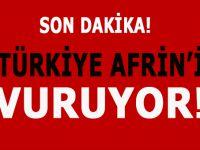 Son dakika: Türkiye, Afrin'i vuruyor!