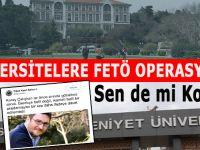 Üniversitelere FETÖ operasyonu!