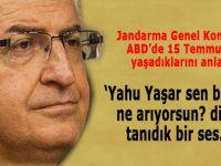 """Jandarma Genel Komutanı Güler: """"Yahu Yaşar sen burada ne arıyorsun diyen tanıdık bir ses!"""""""