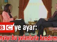 Erdoğan'dan BBC'ye ayar: Dünyayı bu yalanlarla kandırmayın!