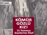 Ercan Çifci yazdı; 15 Temmuz Gazilerine ithaf; Kömür gözlü kız!