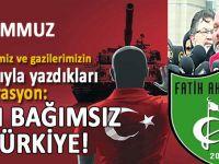 """Fatih Akıncıları; """"15 Temmuz; Kanla yazılan deklarasyon; Tam Bağımsız Türkiye!"""""""