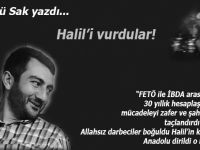 Şükrü Sak yazdı; Halil'i vurdular!..