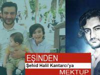 Eşinden, Şehid Halil Kantarcı'ya mektup....