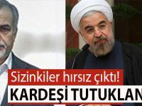 İran Cumhurbaşkanı'nın kardeşi tutuklandı!
