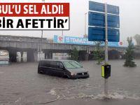 İstanbul'u sel aldı!