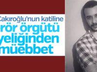 Fırat Çakıroğlu'nun katiline müebbet!