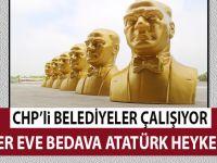 CHP'li Belediye çalışıyor; Her eve bedava Atatürk büstü!
