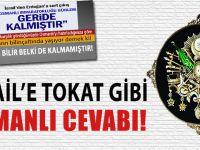 İsrail'e tokat gibi 'Osmanlı' cevabı; Haddinizi bilin!