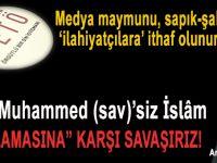 """Hz.Muhammed (sav)'siz İslam zorlamasına"" savaşırız!.."