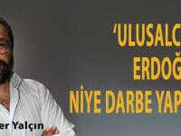 """Soner Yalçın; """"Ulusalcılar Erdoğan'a niye darbe yapsın?"""""""