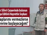 """Hayrettin Soykan Silivri Cezaevinden seslendi; """"Açlık grevine başlayacağım!"""""""