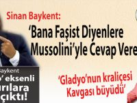 """Sinan Baykent: """"Bana Faşist Diyenlere Mussolini'yle Cevap Vereyim!.."""""""