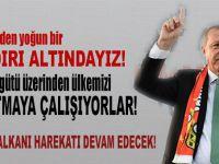 Erdoğan; Ülkemizi kuşatmaya çalışıyorlar, her yönden yoğun bir saldırı altındayız!