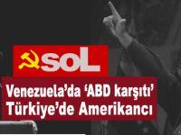 Venezuela'da Anti-Emperyalist, Türkiye'de Emperyalistlerin Payandası
