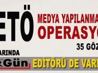 FETÖ'nün medya yapılanmasına operasyon; 35 Gözaltı!