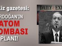 İngiliz gazetesi; Erdoğan'ın atom bombası planı!