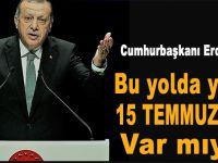 """Cumhurbaşkanı Erdoğan; """"Bu yolda yeni 15 Temmuz'lara var mıyız!"""""""