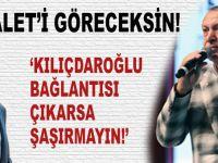 """Cumhurbaşkanı Erdoğan; """"Kılıçdaroğlu bağlantısı çıkarsa şaşırmayın!"""""""