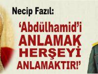 """Necip Fazıl; 'Abdülhamid'i anlamak, herşeyi anlamaktır!"""""""