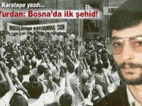 Tarık Sezai Karatepe yazdı; Selami Yurdan; Bosna'da ilk şehid!