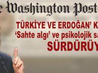 Washington Post Türkiye ve Erdoğan'a karşı yürütülen 'operasyonu' sürdürüyor!