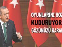 Cumhurbaşkanı Erdoğan; Oyunlarını bozduk!