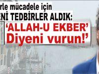 """Terörle mücadele için yeni tedbir; """"Allah u Ekber"""" diyeni vurun!"""
